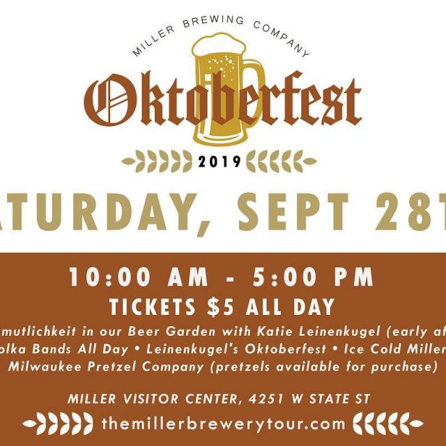 Oktoberfest event on 9/28.  Visit millerbrewerytour.com and click on Special Events for more details.